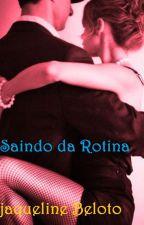 Saindo da Rotina by JaquelineBeloto