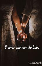 O Amor que vem de Deus (Em Revisão) by EduardaSantos_3
