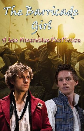 The Barricade Girl (A Les Miserables FanFiction)