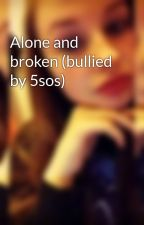 Alone and broken (bullied by 5sos) by Abi_love124