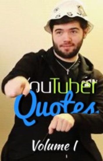 Youtuber Quotes! - Volume I