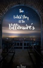 The untold story of the Billionaire's by Allison_Wonderland1