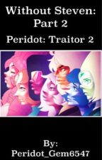 Without Steven: Part 2 Peridot: Traitor Part 2 by Peridot_Gem6547