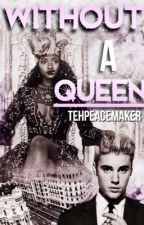 Without A Queen (POF Sequel) by TehPeaceMaker