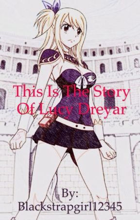 The story of Lucy Dreyar by Blackstrapgirl12345