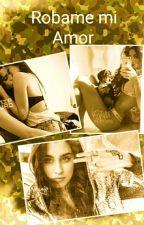 Robame mi amor (camren) by Sweet-Dreamer-veroo