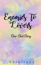 ENEMIES TO LOVERS [One-Shot] -Editing- by keinilene