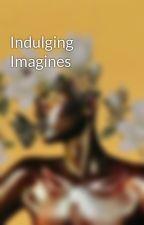 Indulging Imagines by -HolyTrinity