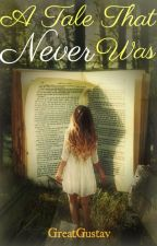 A Tale That Never Was [Book 1 of Selvina's Tale series] by GreatGustav