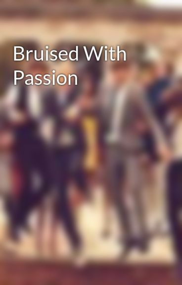 Bruised With Passion by onedirectionkissedme