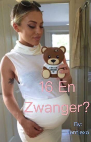 16 en zwanger?