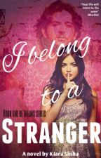 I belong to a stranger (PUBLISHING) Belong Book 1 - Unedited by kiarasinha