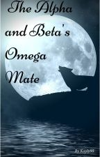 The Alpha and Beta's Omega Mate by Kayly95