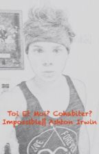 Toi et moi? Cohabiter? Impossible. || Ashton Irwin by Morgane_plch