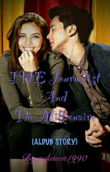 The Journalist  And The Millionaire  (aldub story)
