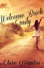 Welcome Back Emily by claaree