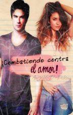 ¡Combatiendo contra el amor! (Delena) by Angelito97-Delena