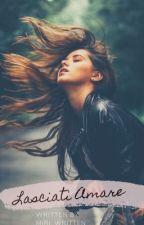 Lasciati Amare #1parte by miriam__95