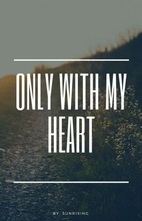 [ 4 ] Only With My Heart by Bie_storiez