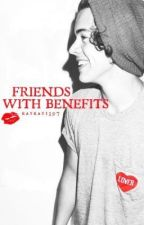 Friends With Benefits(Harry Styles Fanfiction) by Alexandra1D