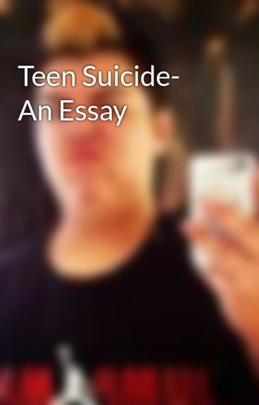teen suicide 2 essay 06052009  i have to do a paragraph on how the rates of teen suicide have increased over the years but what else can i write besides that what commentary can i add.