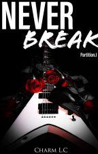 Never Break Down  T.1 (En Réécriture Avant Parution) by CharmLC