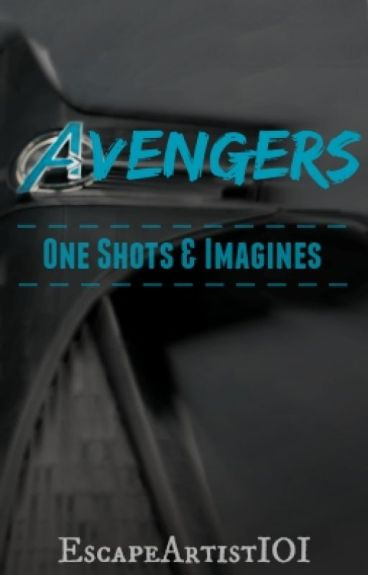 Avengers One Shots and Imagines (Requests Open)