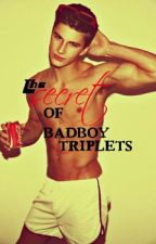 The Secret of BadBoy Triplets by meltingfin