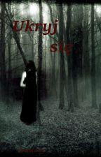 Ukryj się ( Zostanie Wydana) by Erisma01