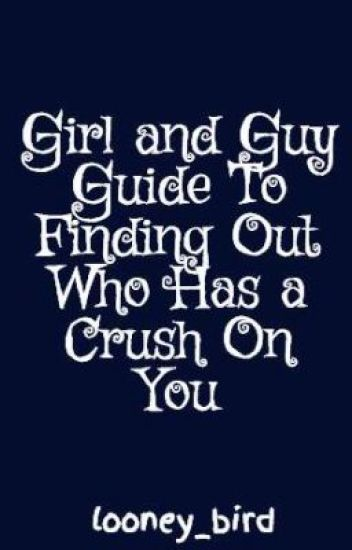Girl and Guy Guide To Finding Out Who Has a Crush On You