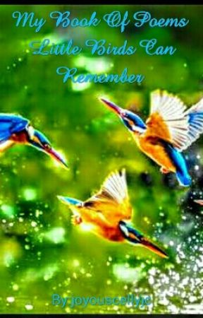 My Book Of Poems - Little Birds Can Remember by joyouscellyjc