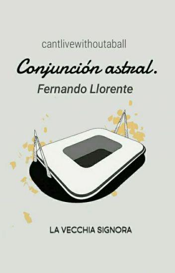Conjunción astral - Fernando Llorente. [DA REVISIONARE]