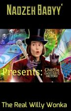 The Real Willy Wonka ( Short Story ) by NadzehBabyy
