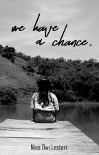 We Have A Chance by achiin_221