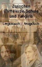 Zwischen Mittelerde, Schule und Fangirls by LegolaschXAragosch