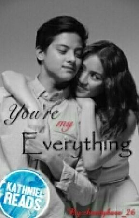 You're My Everything  [On-going] by YouLeftMeBroken_