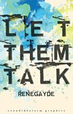 Let Them Talk by renegayde