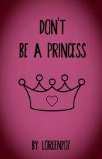 don't be a princess (Deutsch) by Loreen207
