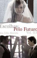 Escolhas: Pelo Futuro - Vol. 3 by almeidaanajulia