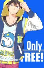 Only Free~! by FreePockyForSayuri