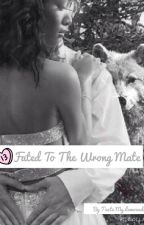 Fated To The Wrong Mate  ● (BWWM) by Number1Fangirl