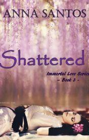 Shattered [Book 3] by AnnaSantos5