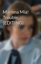Mamma Mia! Trouble... by _UnderlandGirl_
