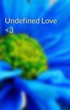 Undefined Love <3 by DarkBlueAngel20