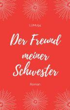 Der Freund meiner Schwester - Eine verbotene Liebe by Lumu94