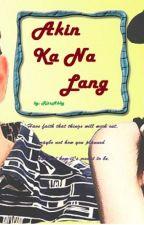 Akin Ka Na Lang   *ALDUB FanFic* #Wattys2015 by RitzAbby