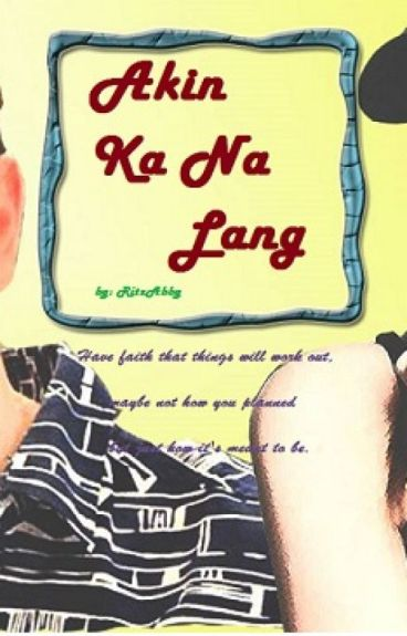 Akin Ka Na Lang   *ALDUB Fan Fiction*