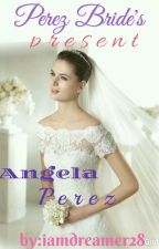 Perez Bride's Presents Angela Perez by iamdreamer28