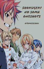 Shokugeki no Soma oneshots [COMPLETE] by otomeiscool