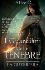 I Guardiani delle Tenebre - La Guerriera (#1) by Selia02